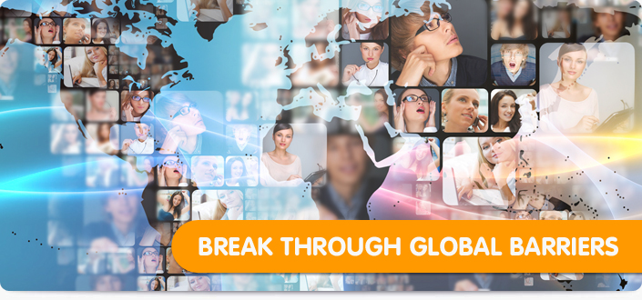 Break through global barriers